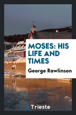 Moses: His Life and Times - Rawlinson, George