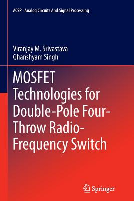 Mosfet Technologies for Double-Pole Four-Throw Radio-Frequency Switch - Srivastava, Viranjay M, and Singh, Ghanshyam