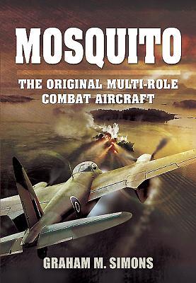 Mosquito: The Original Multi-Role Combat Aircraft - Simons, Graham M.