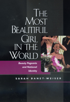 Most Beautiful Girl in the World: Beauty Pagents Natl Ident - Banet-Weiser, Sarah