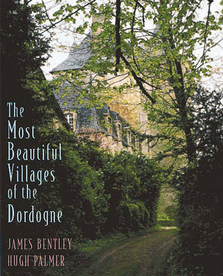 Most Beautiful Villages of the Dordogne - Bentley, James, and Palmer, Hugh (Photographer)