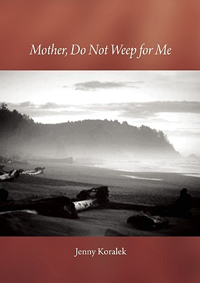 Mother, Do Not Weep for Me: A Son's Life Remembered with Joy - Koralek, Jenny