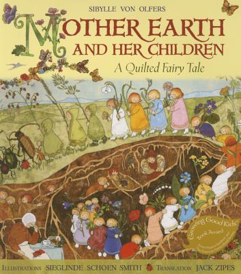 Mother Earth and Her Children: A Quilted Fairy Tale - Von Olfers, Sibylle, and Olfers, Sibylle, and Zipes, Jack (Translated by)