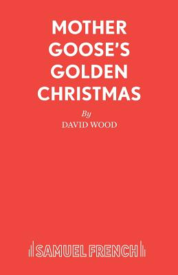 Mother Goose's Golden Christmas: A Family Musical - Wood, David