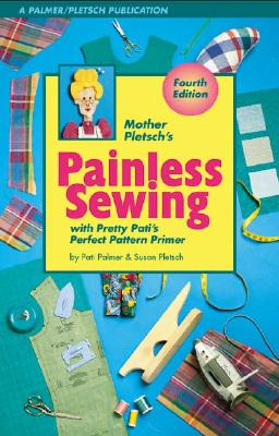 Mother Pletsch's Painless Sewing: With Pretty Pati's Perfect Pattern Primer - Palmer, Pati, and Pletsch, Susan