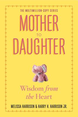 Mother to Daughter: Shared Wisdom from the Heart - Harrison, Melissa, and Harrison, Harry H, Jr.