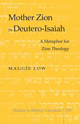 Mother Zion in Deutero-Isaiah: A Metaphor for Zion Theology - Low, Maggie