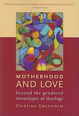 Motherhood and Love: Beyond the Gendered Stereotypes of Theology - Grenholm, Cristina
