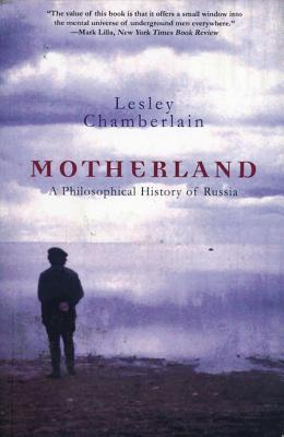 Motherland: A Philosophical History of Russia - Chamberlain, Lesley