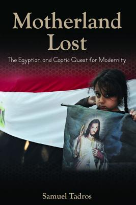 Motherland Lost: The Egyptian and Coptic Quest for Modernity - Tadros, Samuel