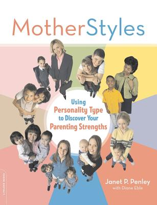 Motherstyles: Using Personality Type to Discover Your Parenting Strengths - Penley, Janet, and Eble, Diane