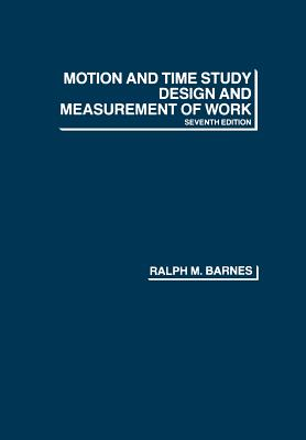 Motion and Time Study: Design and Measurement of Work - Barnes, Ralph Mosser, and Barnes, Jr Rudol