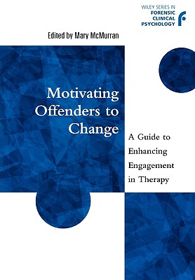 Motivating Offenders to Change: A Guide to Enhancing Engagement in Therapy - McMurran, Mary (Editor)