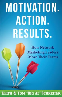 Motivation. Action. Results.: How Network Marketing Leaders Move Their Teams - Schreiter, Keith, and Schreiter, Tom
