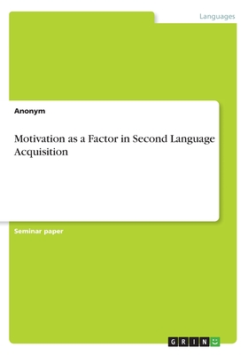 Motivation as a Factor in Second Language Acquisition - Anonym