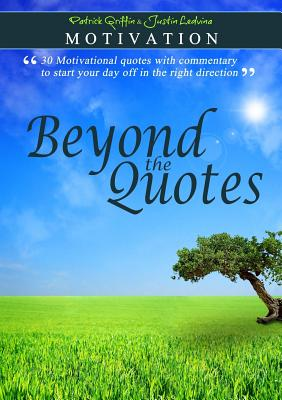 Motivation - Beyond the Quotes - Ledvina, Justin, and Griffin, Patrick, Professor