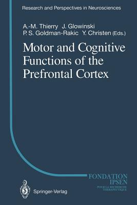 Motor and Cognitive Functions of the Prefrontal Cortex - Thierry, Anne-Marie (Editor), and Glowinski, J (Editor), and Goldman-Rakic, P S (Editor)