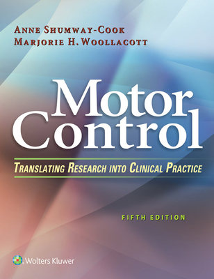 Motor Control: Translating Research Into Clinical Practice - Shumway-Cook, Anne, PT, PhD, Fapta, and Woollacott, Marjorie H, PhD