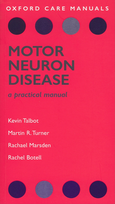 Motor Neuron Disease: A Practical Manual - Talbot, Kevin, and Turner, Martin R, and Marsden, Rachel