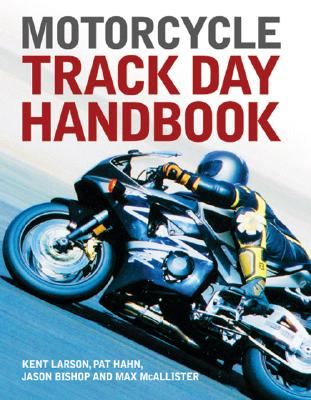 Motorcycle Track Day Handbook - Larson, Kent, and Hahn, Pat, and Bishop, Jason