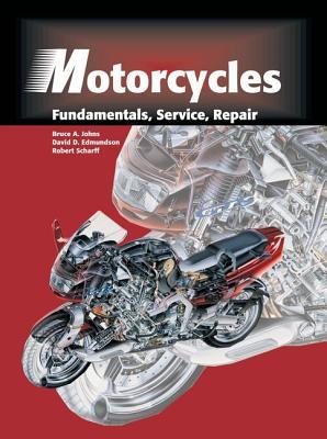 Motorcycles: Fundamentals, Service, Repair - Johns, Bruce A, and Edmundson, David D, and Scharff, Robert