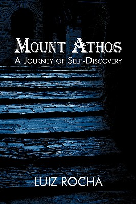 Mount Athos, a Journey of Self-Discovery - Rocha, Luiz