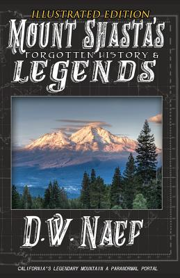 Mount Shasta's Forgotten History & Legends - Naef, Dustin