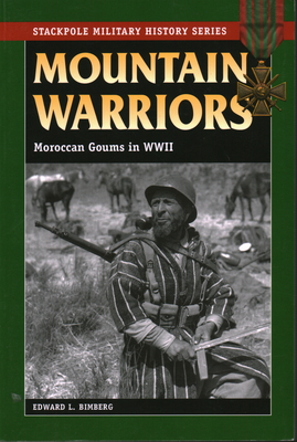 Mountain Warriors: Moroccan Goums in World War II - Bimberg, Edward L