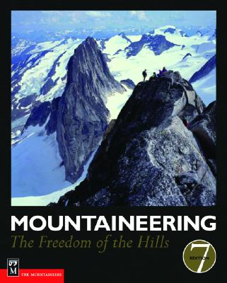 Mountaineering: The Freedom of the Hills - Mountaineers, and The Mountaineers Club (Creator), and Cox, Steve (Editor)
