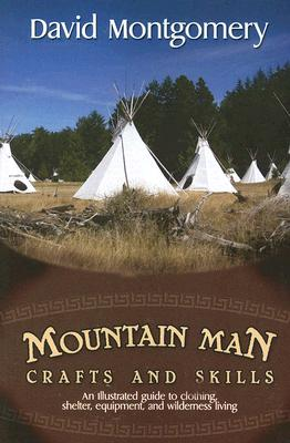 Mountainman Crafts and Skills: An Illustrated Guide to Clothing, Shelter, Equipment and Wilderness Living - Montgomery, David, Professor