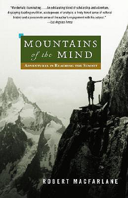 Mountains of the Mind: Adventures in Reaching the Summit - MacFarlane, Robert, M.D