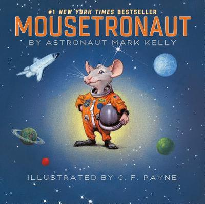 Mousetronaut: Based on a (Partially) True Story - Kelly, Mark, and Payne, C F (Illustrator)