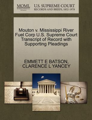 Mouton V. Mississippi River Fuel Corp U.S. Supreme Court Transcript of Record with Supporting Pleadings - Batson, Emmett E, and Yancey, Clarence L