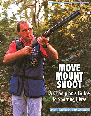 Move, Mount, Shoot: A Champion's Guide to Sporting Clays - Bidwell, John