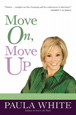 Move on, Move Up: Turn Yesterday's Trials into Today's Triumphs - White, Paula
