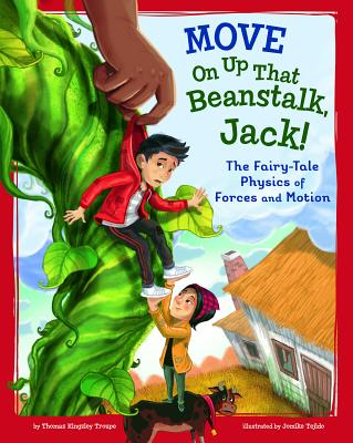 Move On Up That Beanstalk, Jack!: The Fairy-Tale Physics of Forces and Motion - Troupe, Thomas Kingsley