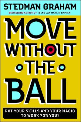 Move Without the Ball: Put Your Skills and Your Magic to Work for You! - Graham, Stedman