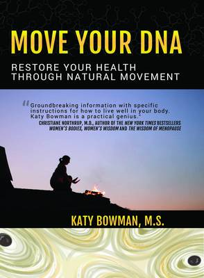 Move Your DNA: Restore Your Health Through Natural Movement - Bowman, Katy
