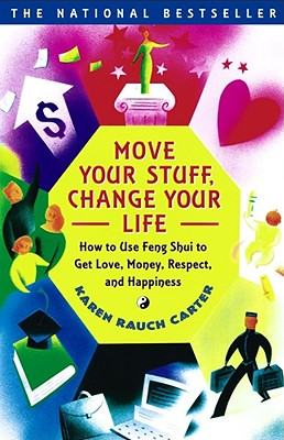 Move Your Stuff, Change Your Life: How to Use Feng Shui to Get Love, Money, Respect, and Happiness - Carter, Karen Rauch