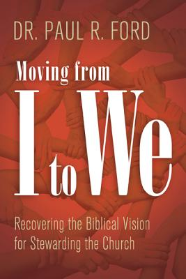 Moving from I to We: Recovering the Biblical Vision for Stewarding the Church - Ford, Paul