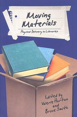 Moving Materials: Physical Delivery in Libraries - Horton, Valerie (Editor)
