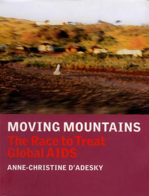 Moving Mountains: The Race to Treat Global AIDS - D'Adesky, Anne-Christine