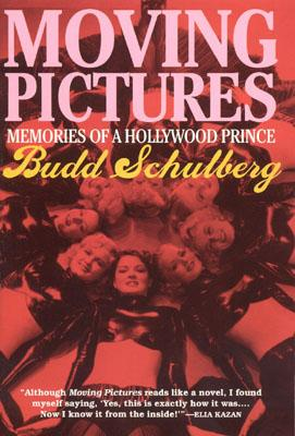 Moving Pictures: Memories of a Hollywood Prince - Schulberg, Budd