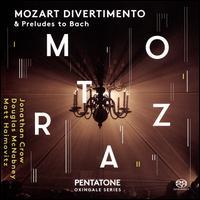 Mozart Divertimento & Preludes to Bach - Douglas McNabney (viola); Jonathan Crow (violin); Matt Haimovitz (cello)