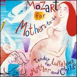 Mozart for Mothers-to-Be: Tender Lullabies for Mother and Child - Various Artists