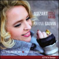 Mozart: Opera & Concert Arias - Andre Moisan (basset horn); Benedetto Lupo (piano); Karina Gauvin (soprano); Les Violons du Roy; Bernard Labadie (conductor)