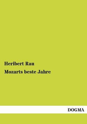 Mozarts Beste Jahre - Rau, Heribert
