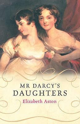 Mr. Darcy's Daughters - Aston, Elizabeth