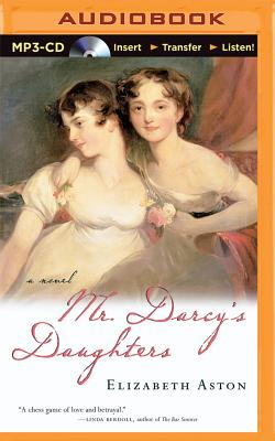 Mr. Darcy's Daughters - Aston, Elizabeth, and Sims, Morag (Read by)