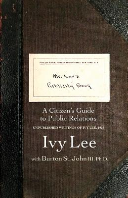 Mr. Lee's Publicity Book: A Citizen's Guide to Public Relations - Lee, Ivy Ledbetter, and St John III, Burton, and Spector, Barry (Cover design by)